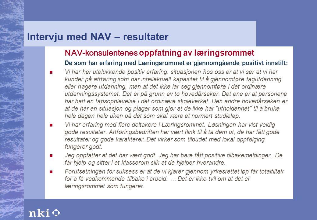 Intervju med NAV – resultater NAV-konsulentenes oppfatning av læringsrommet De som har erfaring med Læringsrommet er gjennomgående positivt innstilt: