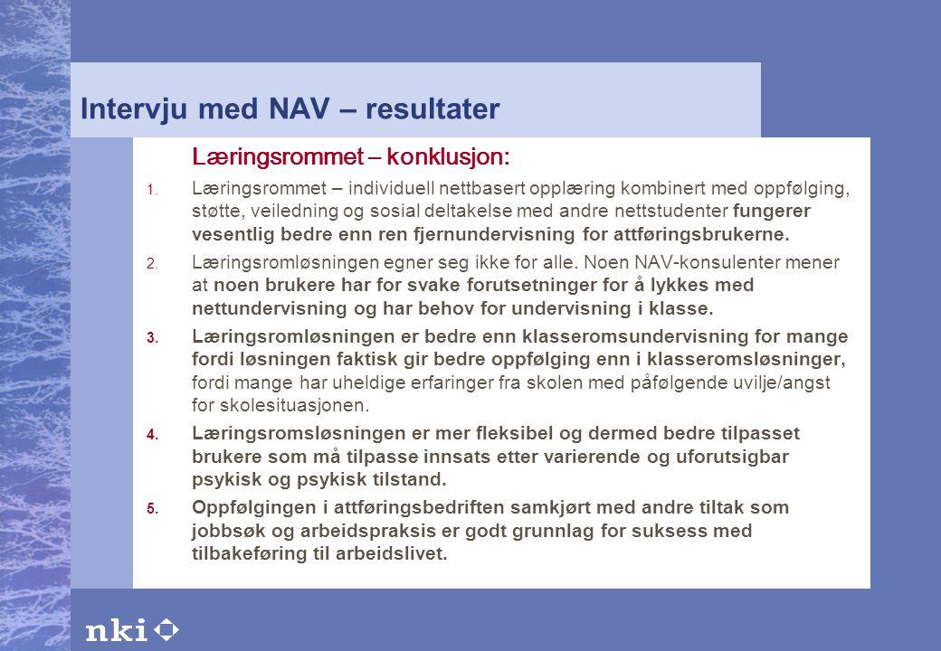 Intervju med NAV – resultater Læringsrommet – konklusjon: 1. Læringsrommet – individuell nettbasert opplæring kombinert med oppfølging, støtte, veiled