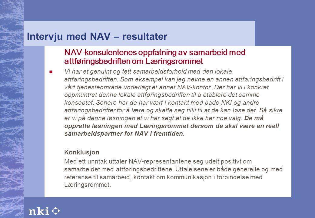 Intervju med NAV – resultater NAV-konsulentenes oppfatning av samarbeid med attføringsbedriften om Læringsrommet  Vi har et genuint og tett samarbeid