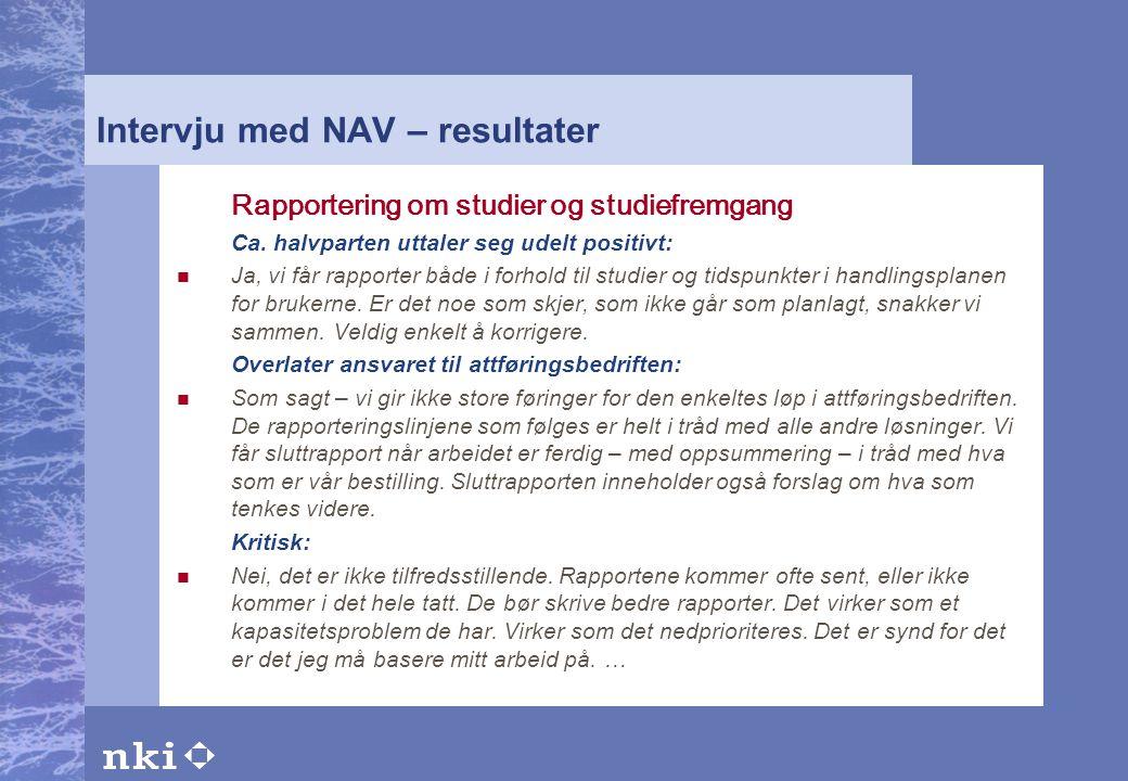 Intervju med NAV – resultater Rapportering om studier og studiefremgang Ca. halvparten uttaler seg udelt positivt:  Ja, vi får rapporter både i forho