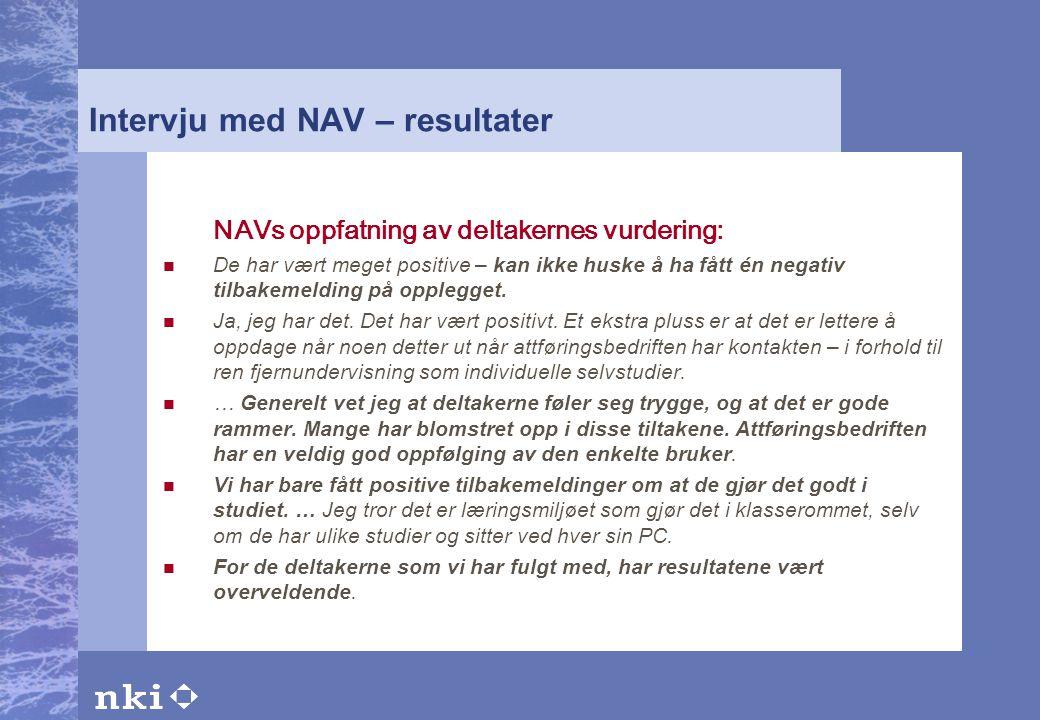 Intervju med NAV – resultater NAVs oppfatning av deltakernes vurdering:  De har vært meget positive – kan ikke huske å ha fått én negativ tilbakemeld