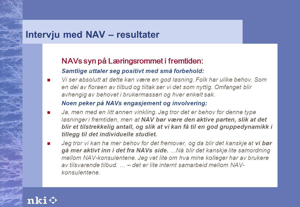Intervju med NAV – resultater NAVs syn på Læringsrommet i fremtiden: Samtlige uttaler seg positivt med små forbehold:  Vi ser absolutt at dette kan v