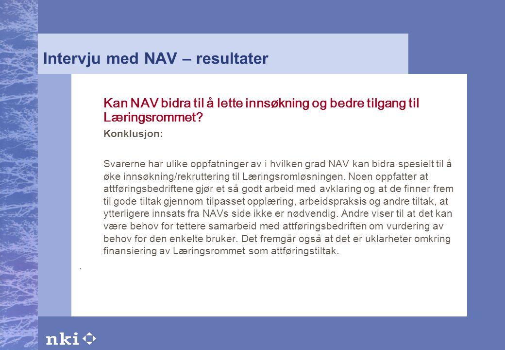 Intervju med NAV – resultater Kan NAV bidra til å lette innsøkning og bedre tilgang til Læringsrommet? Konklusjon: Svarerne har ulike oppfatninger av