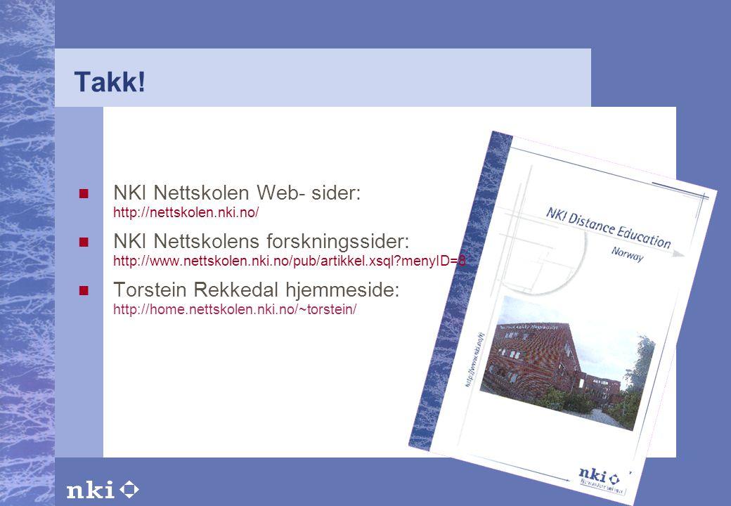 Takk!  NKI Nettskolen Web- sider: http://nettskolen.nki.no/  NKI Nettskolens forskningssider: http://www.nettskolen.nki.no/pub/artikkel.xsql?menyID=