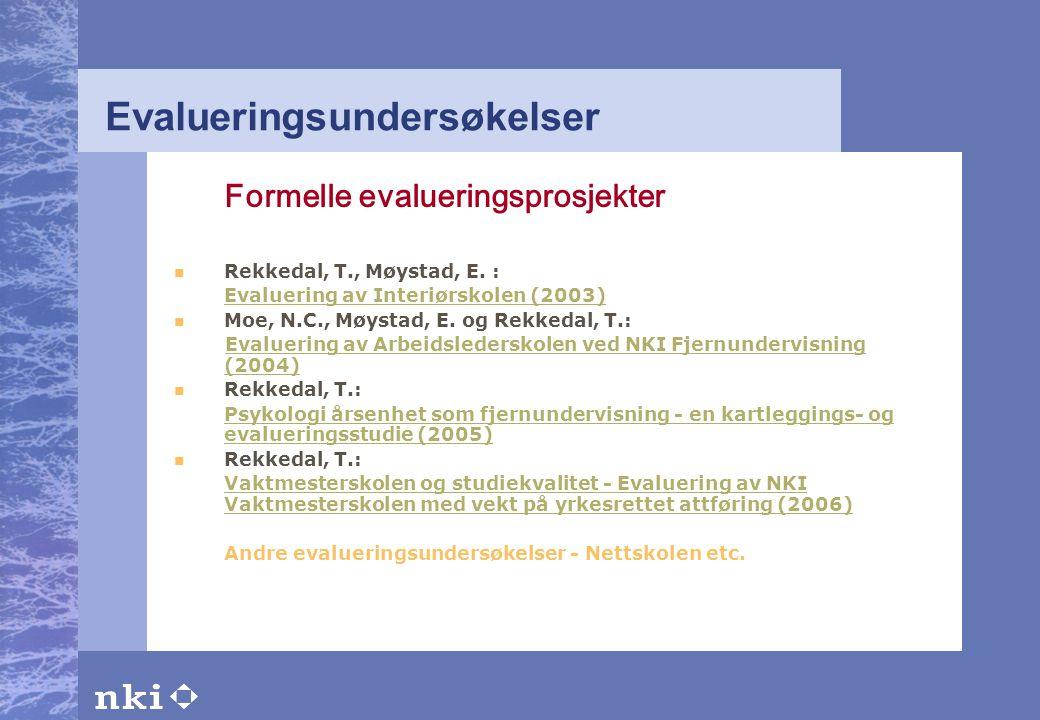 Evalueringsundersøkelser Formelle evalueringsprosjekter  Rekkedal, T., Møystad, E. : Evaluering av Interiørskolen (2003)  Moe, N.C., Møystad, E. og