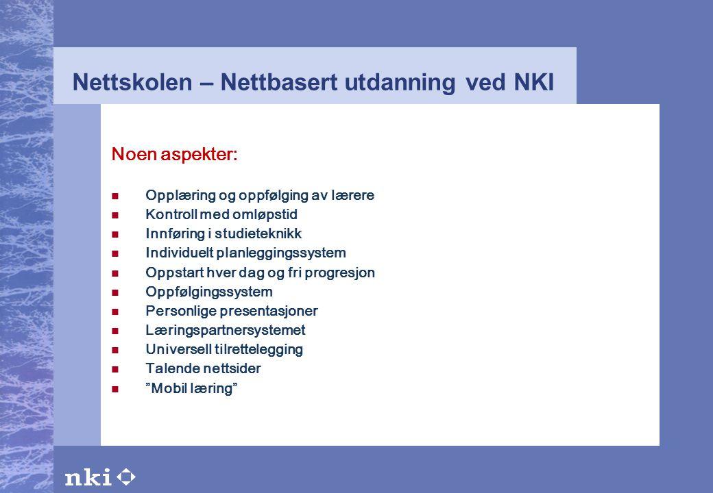 Nettskolen – Nettbasert utdanning ved NKI Noen aspekter:  Opplæring og oppfølging av lærere  Kontroll med omløpstid  Innføring i studieteknikk  In