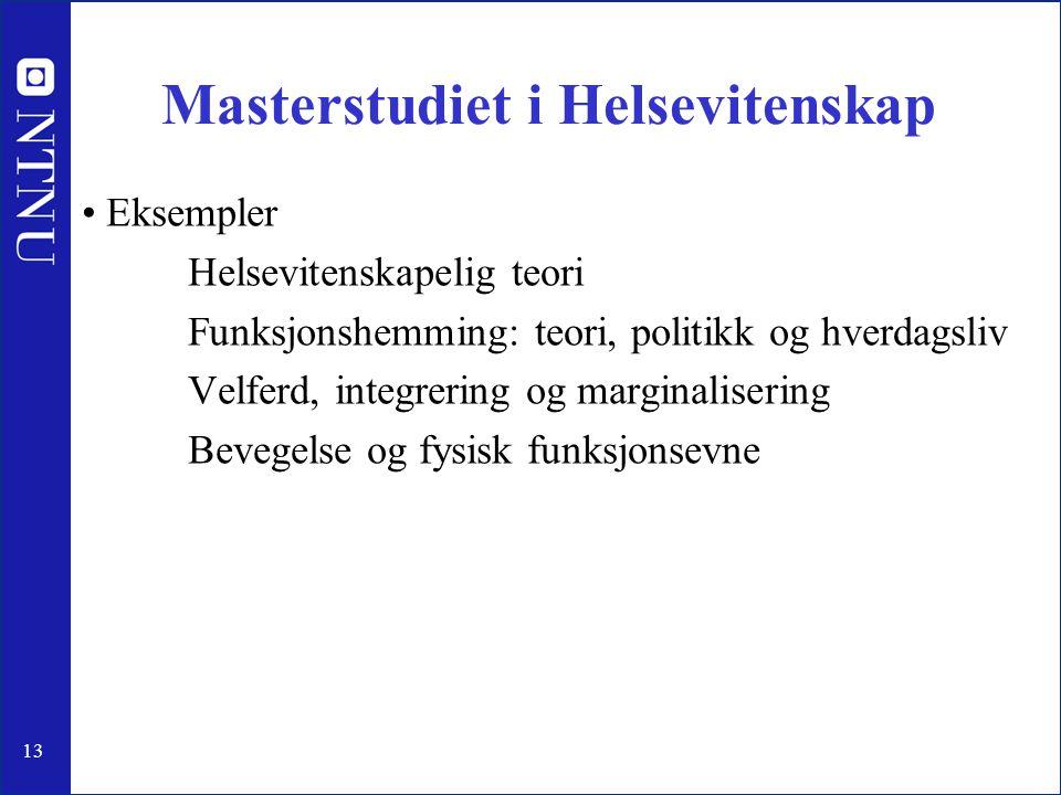13 Masterstudiet i Helsevitenskap • Eksempler Helsevitenskapelig teori Funksjonshemming: teori, politikk og hverdagsliv Velferd, integrering og margin