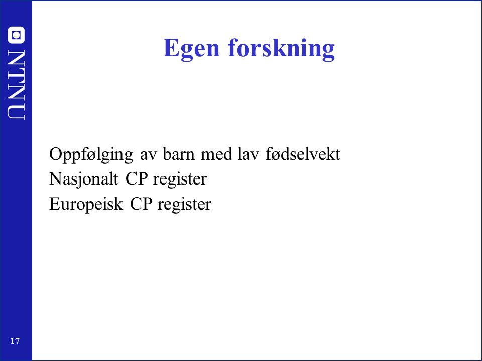 17 Egen forskning Oppfølging av barn med lav fødselvekt Nasjonalt CP register Europeisk CP register