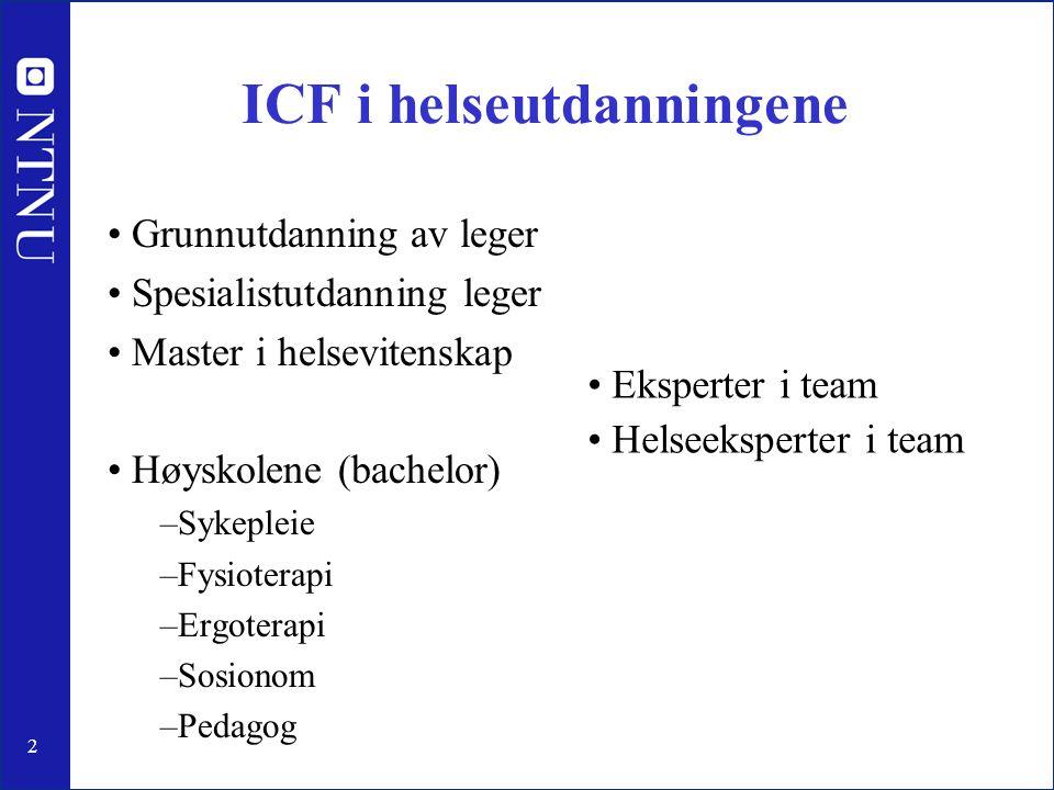2 ICF i helseutdanningene • Grunnutdanning av leger • Spesialistutdanning leger • Master i helsevitenskap • Høyskolene (bachelor) –Sykepleie –Fysioter