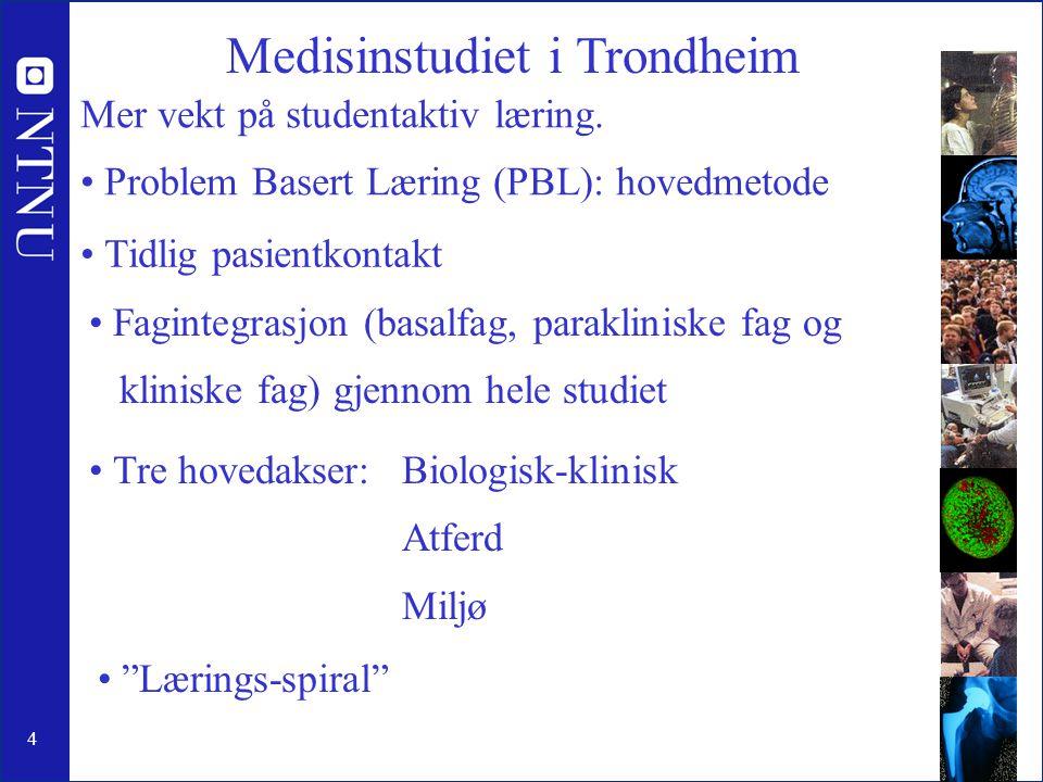 "4 Medisinstudiet i Trondheim • Tre hovedakser: Biologisk-klinisk Atferd Miljø http://www.medisin.ntnu.no/ • Tidlig pasientkontakt • ""Lærings-spiral"" •"