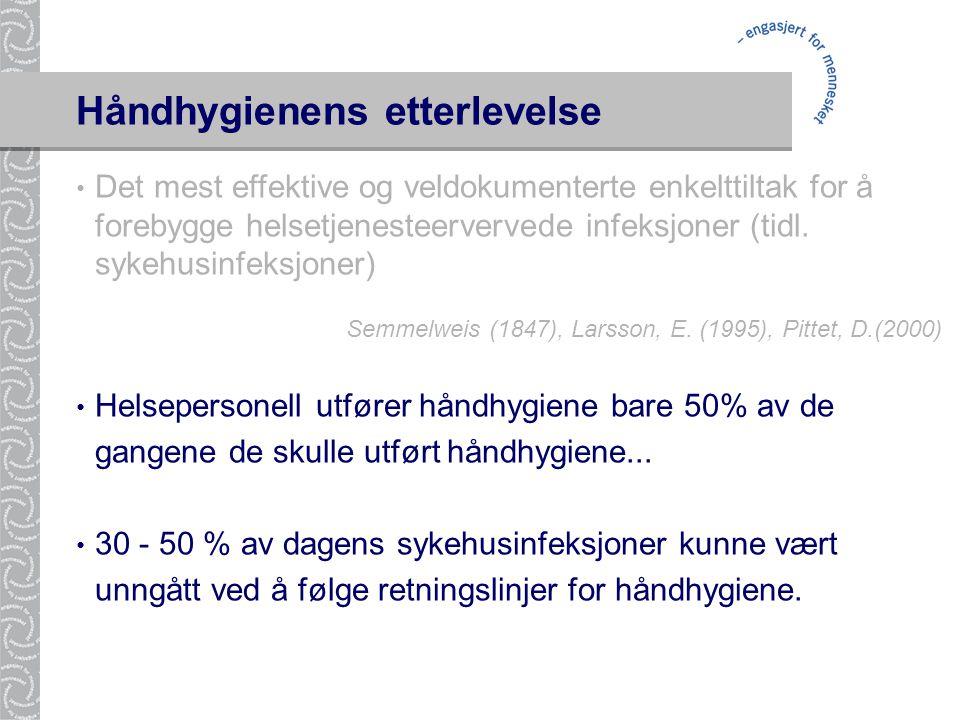 Håndhygienens etterlevelse • Det mest effektive og veldokumenterte enkelttiltak for å forebygge helsetjenesteervervede infeksjoner (tidl. sykehusinfek