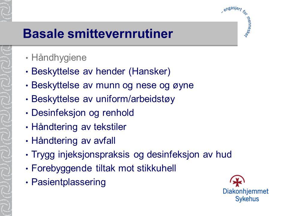 Basale smittevernrutiner • Håndhygiene • Beskyttelse av hender (Hansker) • Beskyttelse av munn og nese og øyne • Beskyttelse av uniform/arbeidstøy • D