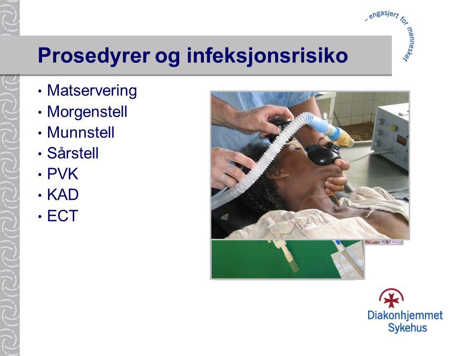 Prosedyrer og infeksjonsrisiko • Matservering • Morgenstell • Munnstell • Sårstell • PVK • KAD • ECT