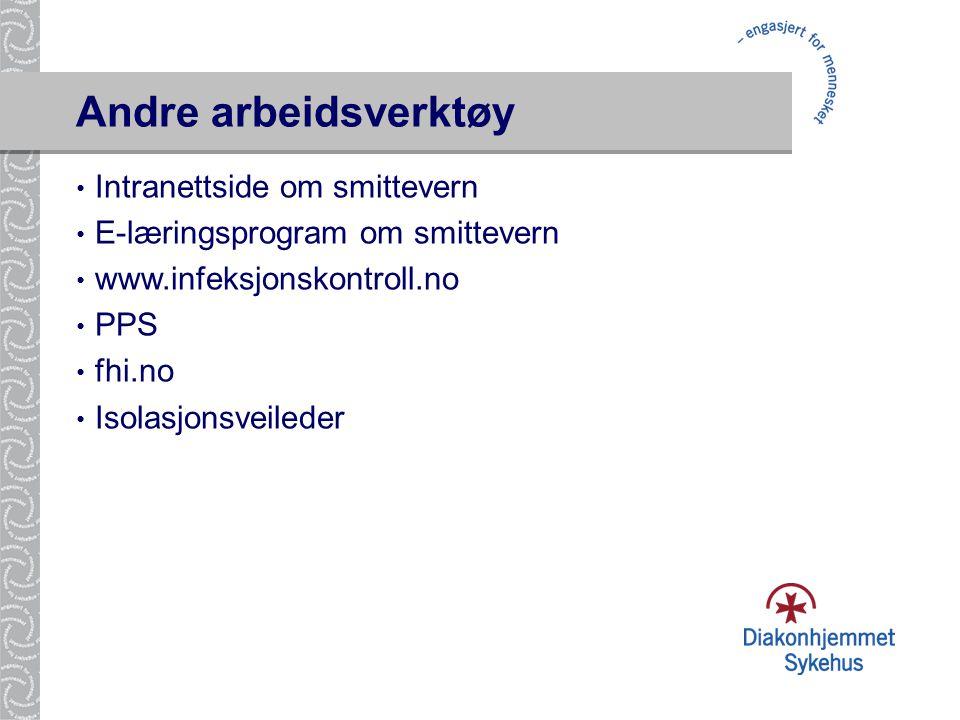 Andre arbeidsverktøy • Intranettside om smittevern • E-læringsprogram om smittevern • www.infeksjonskontroll.no • PPS • fhi.no • Isolasjonsveileder