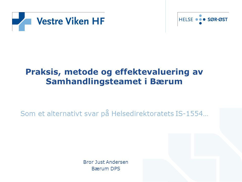 Bror Just Andersen Bærum DPS Praksis, metode og effektevaluering av Samhandlingsteamet i Bærum Som et alternativt svar på Helsedirektoratets IS-1554…