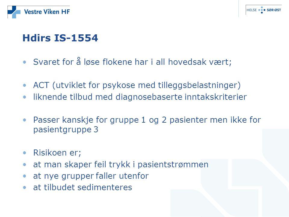 Hdirs IS-1554 •Svaret for å løse flokene har i all hovedsak vært; •ACT (utviklet for psykose med tilleggsbelastninger) •liknende tilbud med diagnoseba