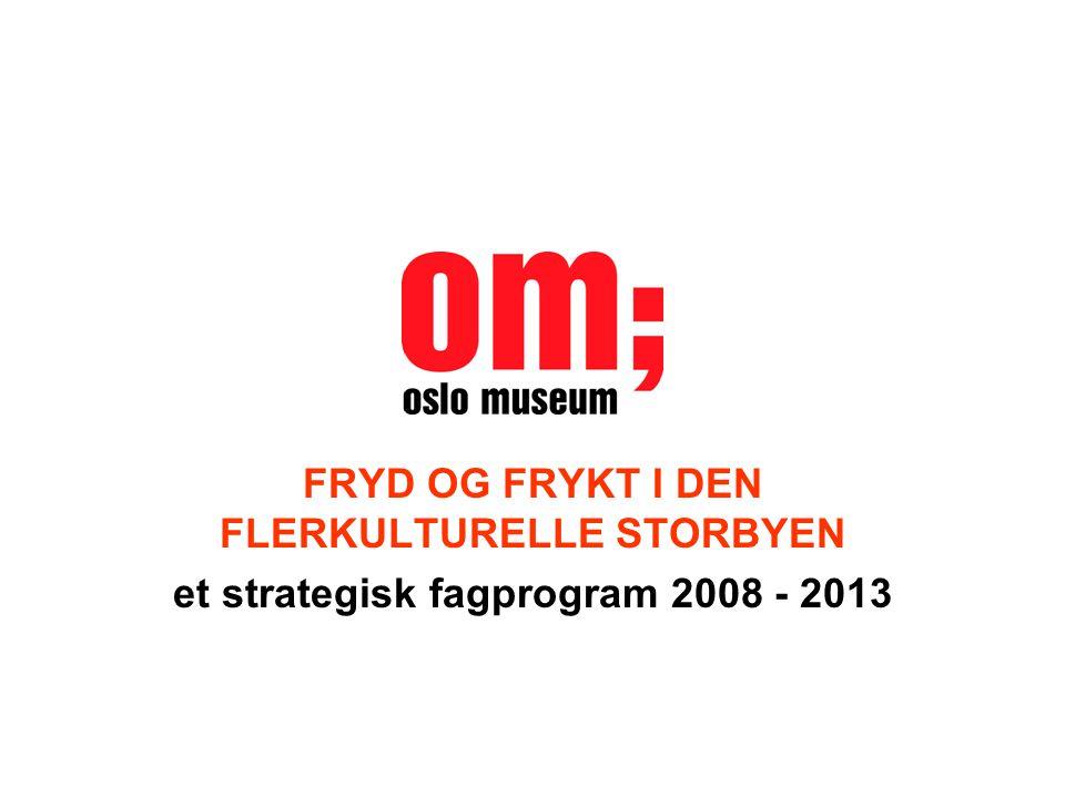 FRYD OG FRYKT I DEN FLERKULTURELLE STORBYEN et strategisk fagprogram 2008 - 2013