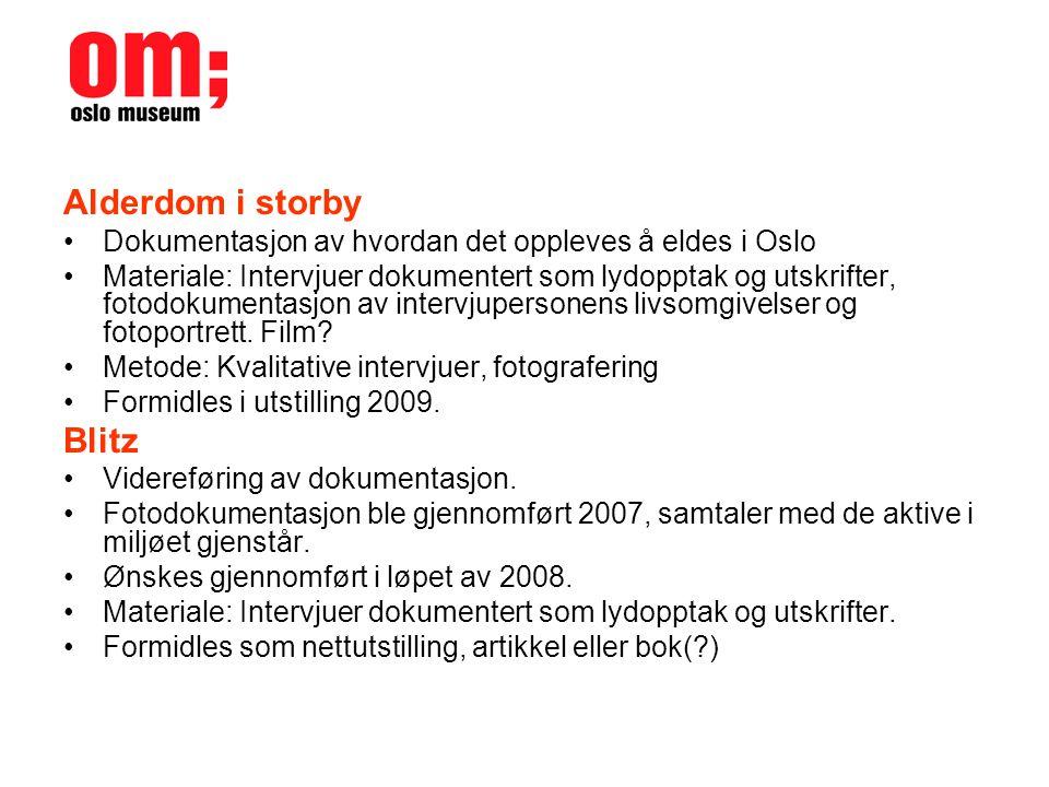 Alderdom i storby •Dokumentasjon av hvordan det oppleves å eldes i Oslo •Materiale: Intervjuer dokumentert som lydopptak og utskrifter, fotodokumentasjon av intervjupersonens livsomgivelser og fotoportrett.