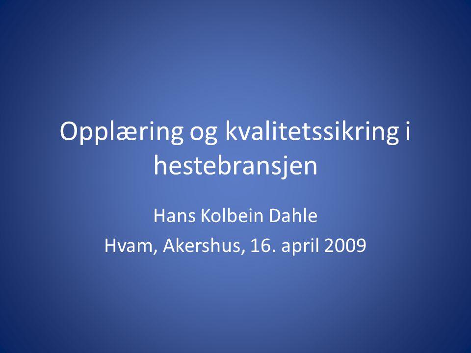 Opplæring og kvalitetssikring i hestebransjen Hans Kolbein Dahle Hvam, Akershus, 16. april 2009