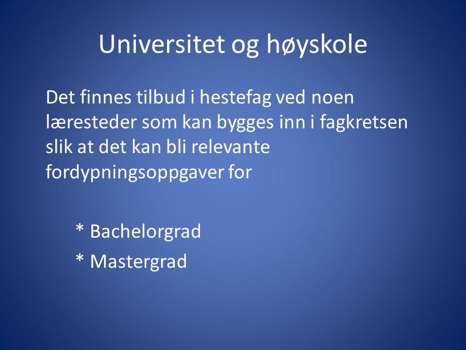 Universitet og høyskole Det finnes tilbud i hestefag ved noen læresteder som kan bygges inn i fagkretsen slik at det kan bli relevante fordypningsoppgaver for * Bachelorgrad * Mastergrad
