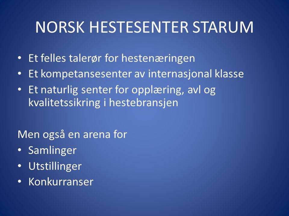 NORSK HESTESENTER STARUM • Et felles talerør for hestenæringen • Et kompetansesenter av internasjonal klasse • Et naturlig senter for opplæring, avl og kvalitetssikring i hestebransjen Men også en arena for • Samlinger • Utstillinger • Konkurranser