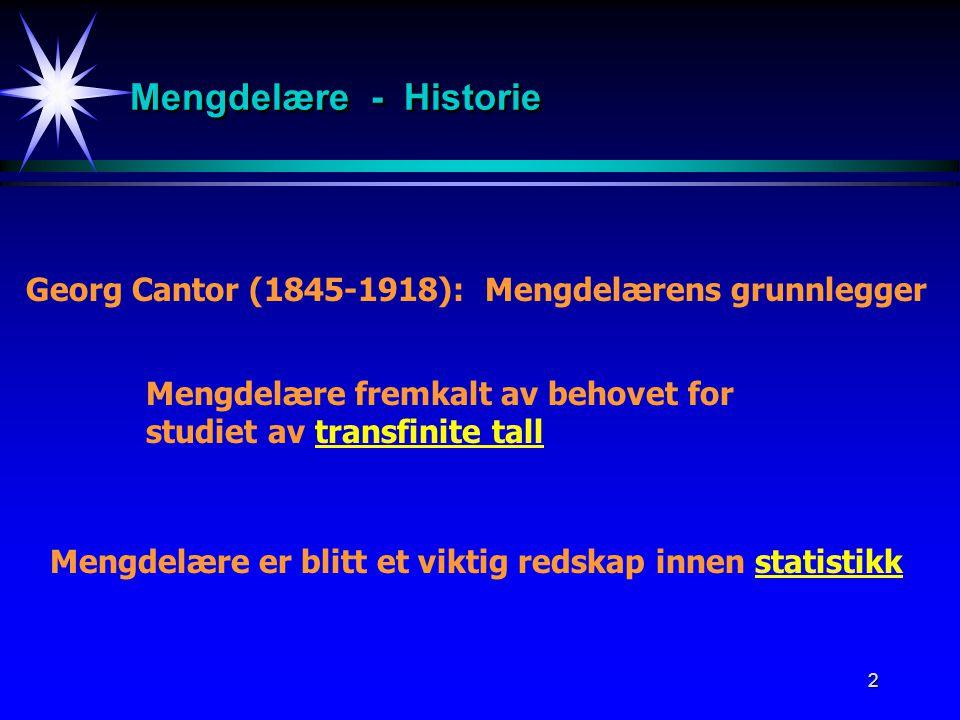 2 Mengdelære - Historie Georg Cantor (1845-1918): Mengdelærens grunnlegger Mengdelære fremkalt av behovet for studiet av transfinite tall Mengdelære er blitt et viktig redskap innen statistikk