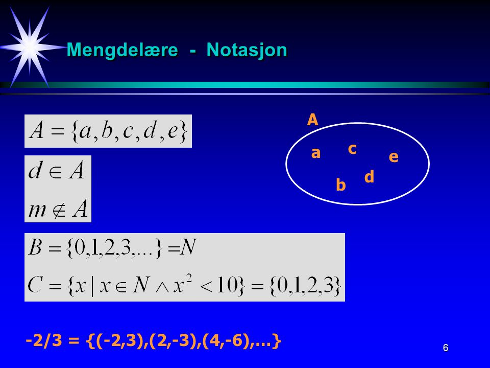 5 Mengdelære - Galileis paradoks Enentydig tilordning: Natulige tall:01234…n… Kvadrat tall:014916...n 2... --> Like mange f(x) =x 2 f f -1