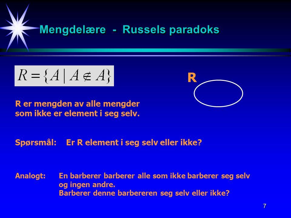 7 Mengdelære - Russels paradoks R er mengden av alle mengder som ikke er element i seg selv.