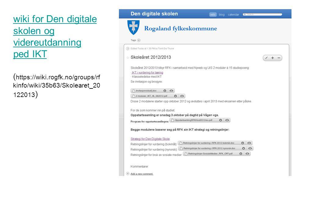 wiki for Den digitale skolen og videreutdanning ped IKT ( https://wiki.rogfk.no/groups/rf kinfo/wiki/35b63/Skolearet_20 122013 )