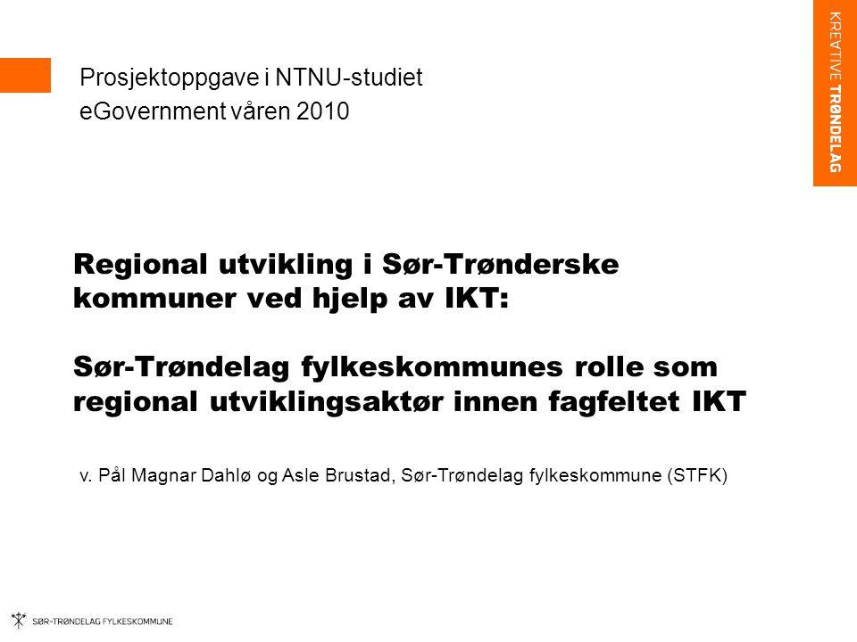 Bakgrunn •STFK har en egen satsning på IKT-området innenfor fagenhet for regional utvikling kalt IKT-programmet •Den har forankring i eTrøndelag som igjen har sitt utspring i eNorge- planen •I vår oppgave har vi valgt å ta for oss to konkrete prosjekter innenfor to av fire innsatsområder innenfor IKT-programmet •Innsatsområde: Digital forvaltning – IKT-utvikling i kommunene Prosjekt: Innføring av FEIDE i grunnskolene i Nord- og Sør-Trøndelag •Innsatsområde: IKT-infrastruktur/digital utvikling Prosjekt: Full BREDDE 3.0 – Mot full bredbåndsdekning i Sør-Trøndelag