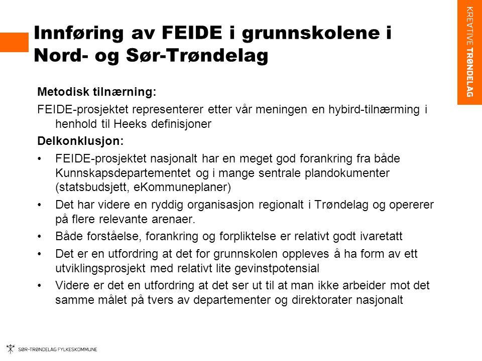 Innføring av FEIDE i grunnskolene i Nord- og Sør-Trøndelag Metodisk tilnærning: FEIDE-prosjektet representerer etter vår meningen en hybird-tilnærming i henhold til Heeks definisjoner Delkonklusjon: •FEIDE-prosjektet nasjonalt har en meget god forankring fra både Kunnskapsdepartementet og i mange sentrale plandokumenter (statsbudsjett, eKommuneplaner) •Det har videre en ryddig organisasjon regionalt i Trøndelag og opererer på flere relevante arenaer.