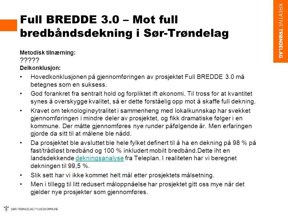 Full BREDDE 3.0 – Mot full bredbåndsdekning i Sør-Trøndelag Metodisk tilnærning: ????.