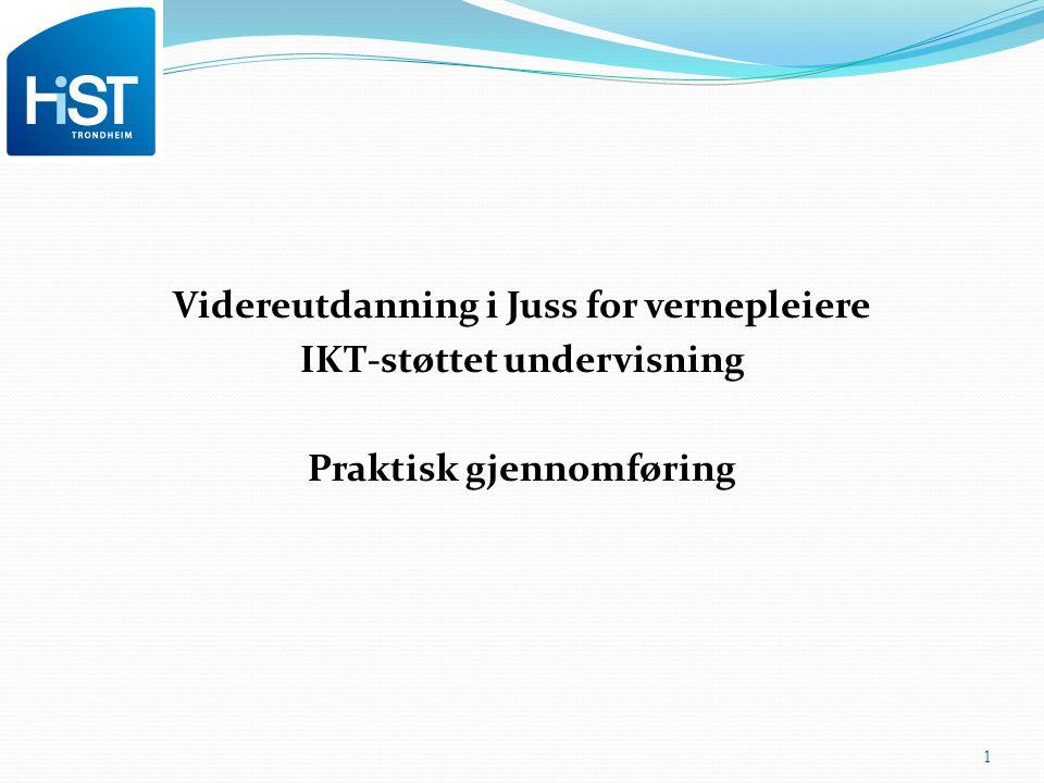 Videreutdanning i Juss for vernepleiere IKT-støttet undervisning Praktisk gjennomføring 1