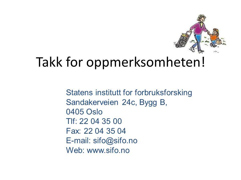 Statens institutt for forbruksforsking Sandakerveien 24c, Bygg B, 0405 Oslo Tlf: 22 04 35 00 Fax: 22 04 35 04 E-mail: sifo@sifo.no Web: www.sifo.no Takk for oppmerksomheten!