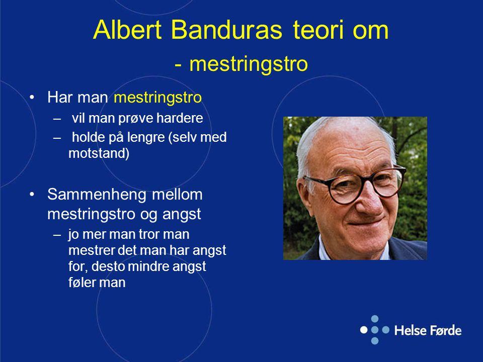 Albert Banduras teori om - mestringstro •Har man mestringstro – vil man prøve hardere – holde på lengre (selv med motstand) •Sammenheng mellom mestrin