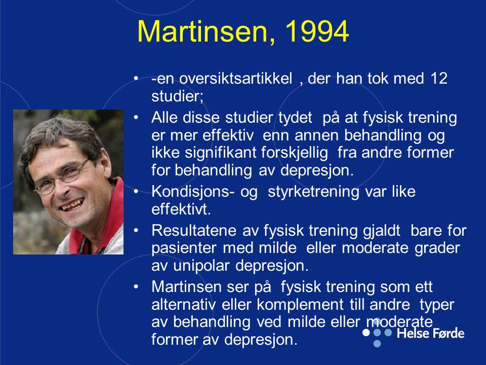 Martinsen, 1994 •-en oversiktsartikkel, der han tok med 12 studier; •Alle disse studier tydet på at fysisk trening er mer effektiv enn annen behandlin