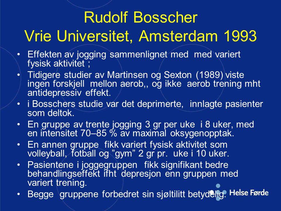 Rudolf Bosscher Vrie Universitet, Amsterdam 1993 •Effekten av jogging sammenlignet med med variert fysisk aktivitet ; •Tidigere studier av Martinsen o