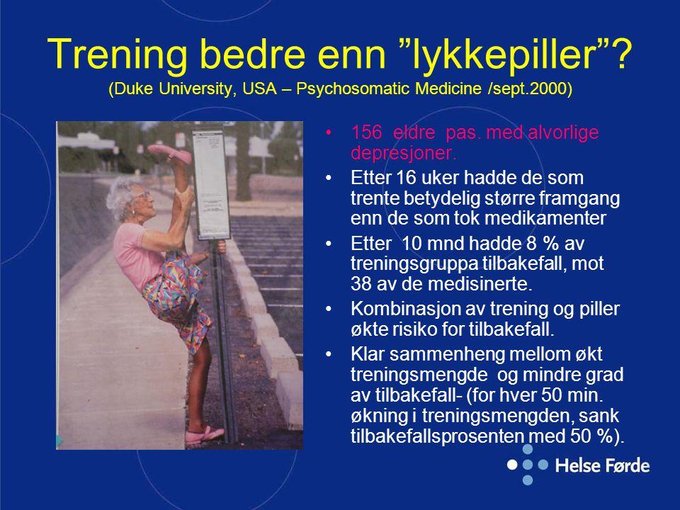 """Trening bedre enn """"lykkepiller""""? (Duke University, USA – Psychosomatic Medicine /sept.2000) •156 eldre pas. med alvorlige depresjoner. •Etter 16 uker"""