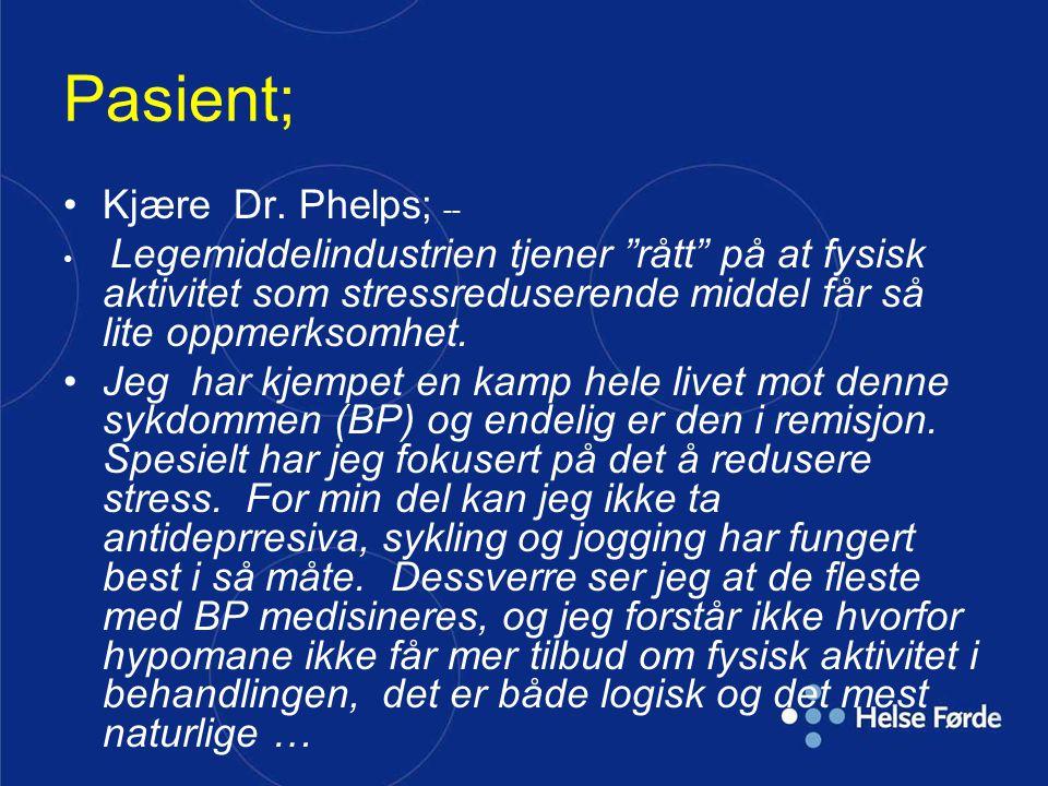 """Pasient; •Kjære Dr. Phelps; -- • Legemiddelindustrien tjener """"rått"""" på at fysisk aktivitet som stressreduserende middel får så lite oppmerksomhet. •Je"""
