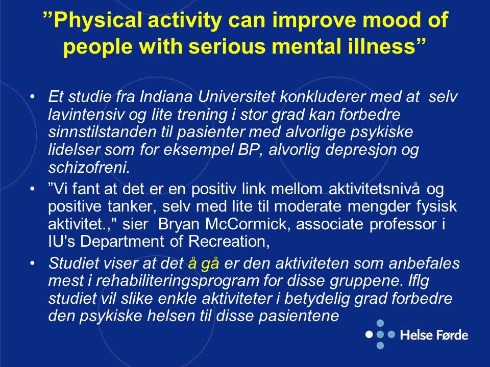 """""""Physical activity can improve mood of people with serious mental illness"""" •Et studie fra Indiana Universitet konkluderer med at selv lavintensiv og l"""
