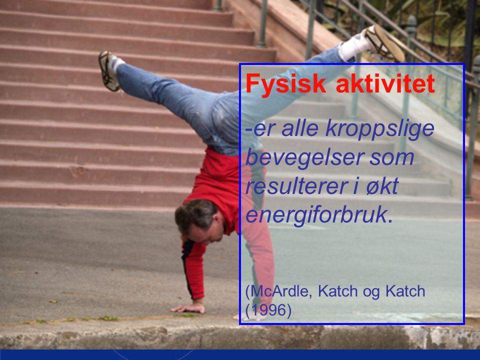 Fysisk trening: - er planlagt, strukturert og gjentakne aktiviteter som har til hensikt å forbedre eller opprettholde fysisk form eller prestasjonsnivå (McArdle m.fl.