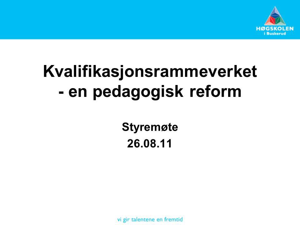 Kvalifikasjonsrammeverket - en pedagogisk reform Styremøte 26.08.11
