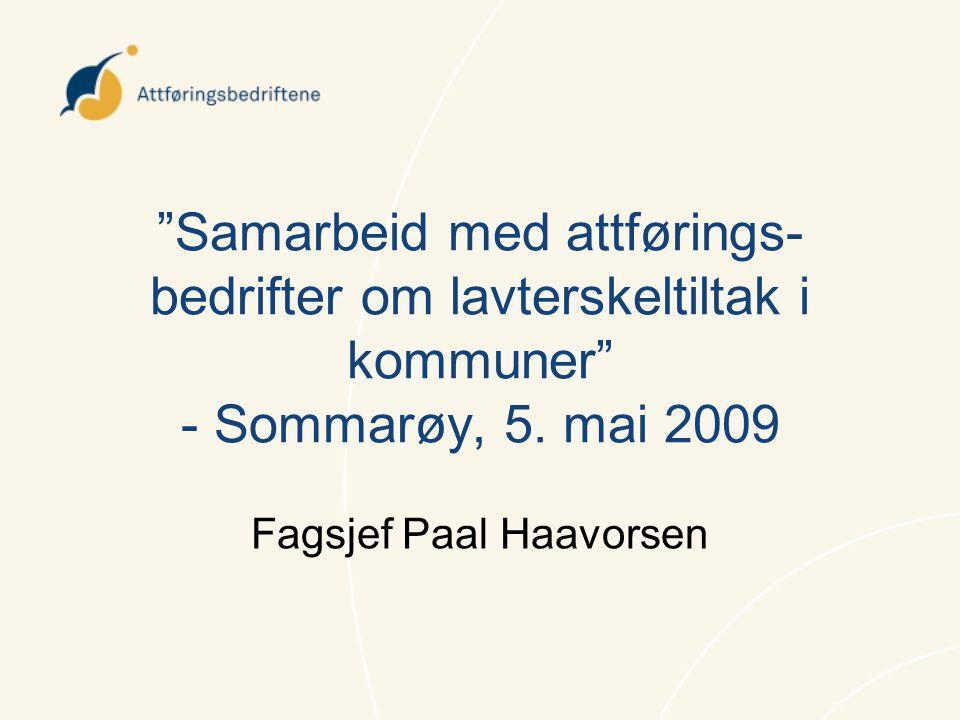 """""""Samarbeid med attførings- bedrifter om lavterskeltiltak i kommuner"""" - Sommarøy, 5. mai 2009 Fagsjef Paal Haavorsen"""