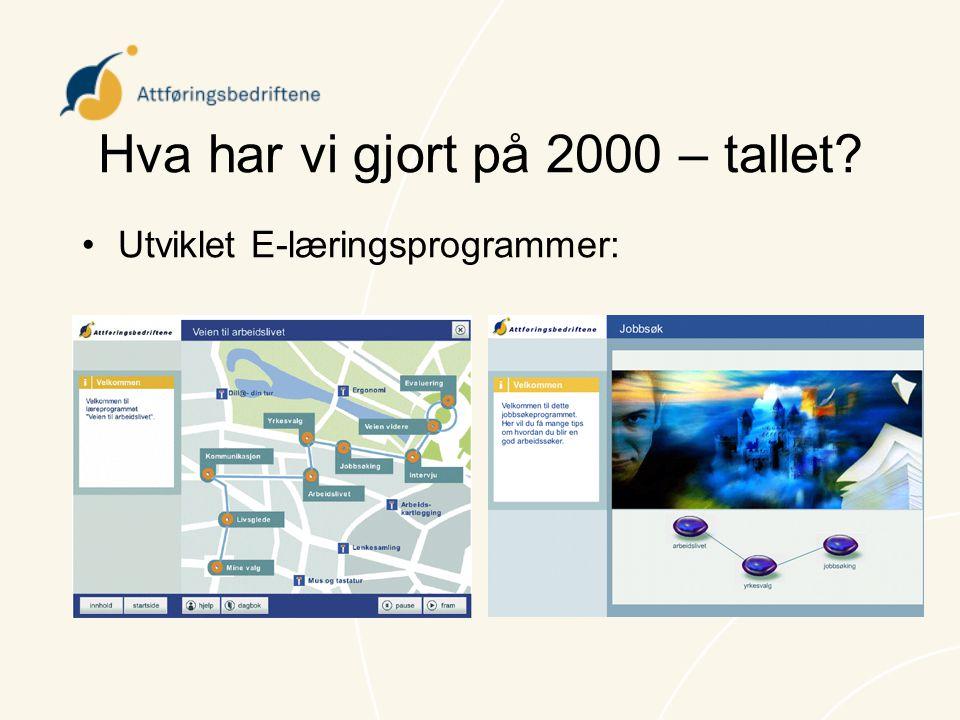 Hva har vi gjort på 2000 – tallet? •Utviklet E-læringsprogrammer: