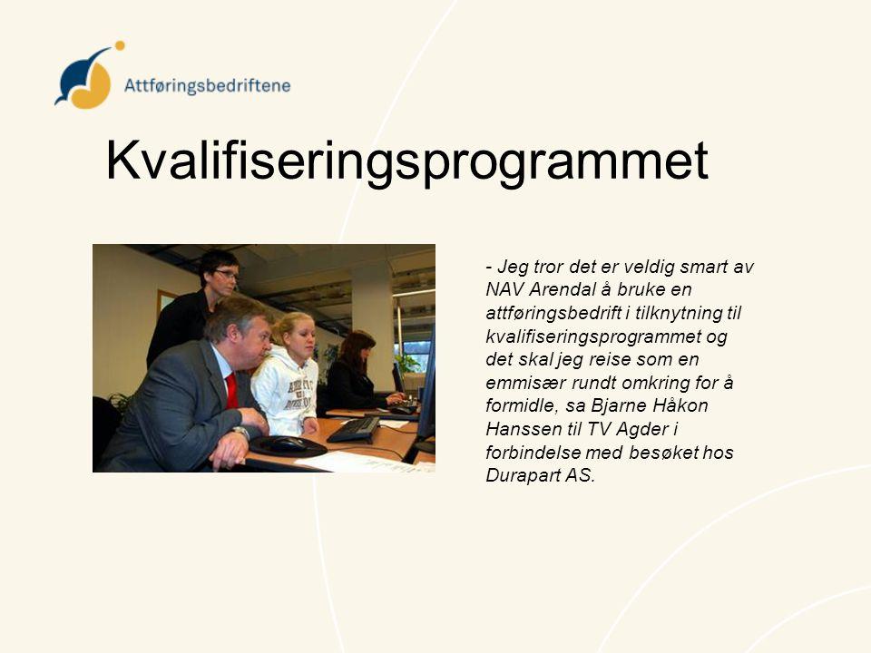 Kvalifiseringsprogrammet - Jeg tror det er veldig smart av NAV Arendal å bruke en attføringsbedrift i tilknytning til kvalifiseringsprogrammet og det