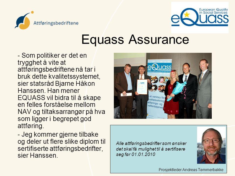 Equass Assurance - Som politiker er det en trygghet å vite at attføringsbedriftene nå tar i bruk dette kvalitetssystemet, sier statsråd Bjarne Håkon H