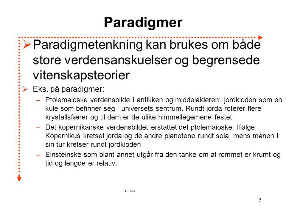 B. Ask 5 Paradigmer  Paradigmetenkning kan brukes om både store verdensanskuelser og begrensede vitenskapsteorier  Eks. på paradigmer: –Ptolemaioske