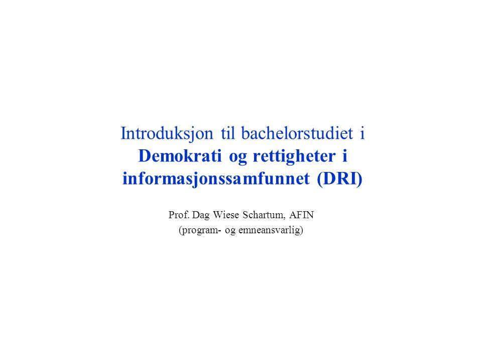 Introduksjon til bachelorstudiet i Demokrati og rettigheter i informasjonssamfunnet (DRI) Prof. Dag Wiese Schartum, AFIN (program- og emneansvarlig)