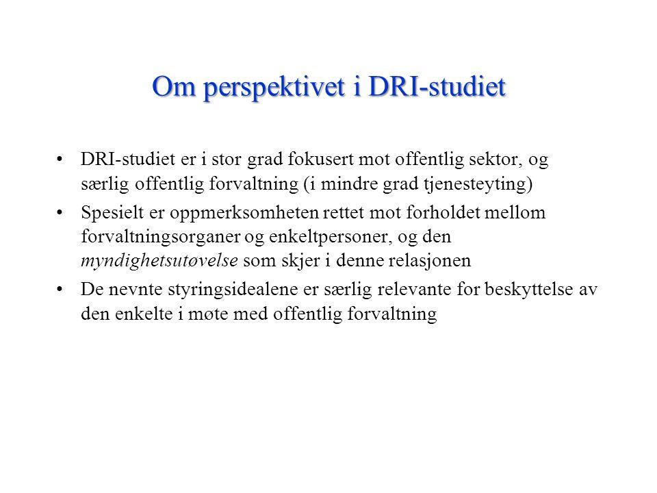Om perspektivet i DRI-studiet •DRI-studiet er i stor grad fokusert mot offentlig sektor, og særlig offentlig forvaltning (i mindre grad tjenesteyting)