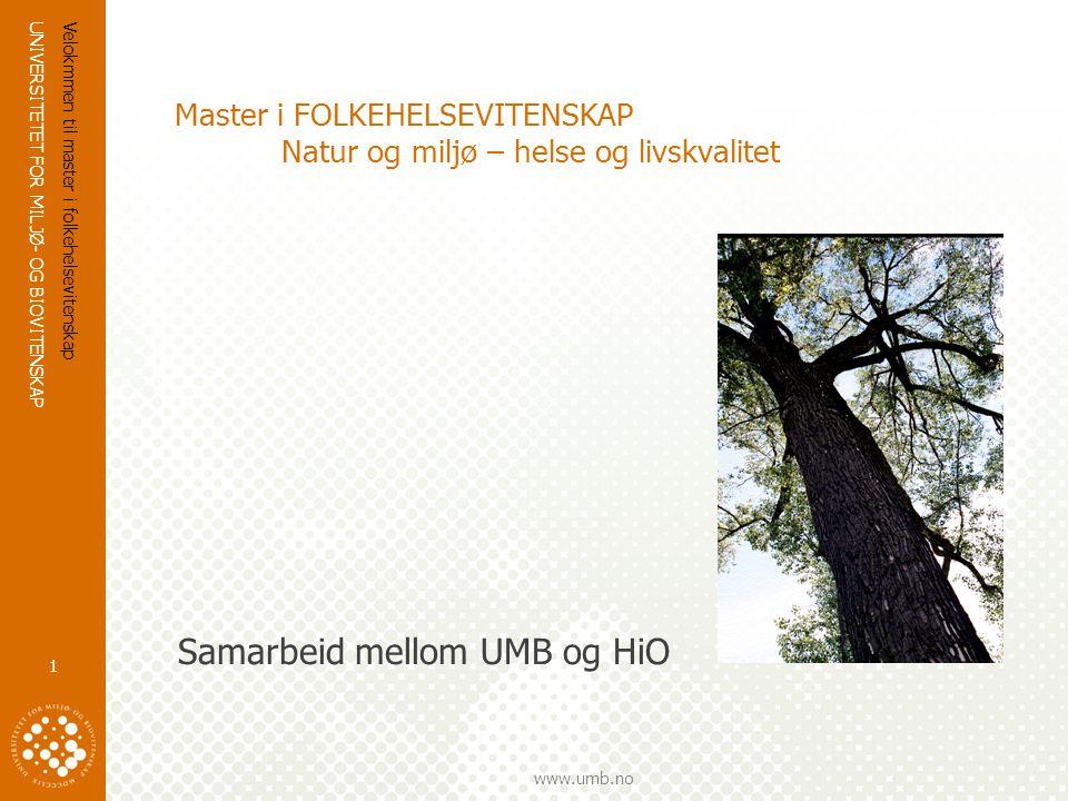 UNIVERSITETET FOR MILJØ- OG BIOVITENSKAP www.umb.no Velokmmen til master i folkehelsevitenskap 1 Master i FOLKEHELSEVITENSKAP Natur og miljø – helse og livskvalitet Samarbeid mellom UMB og HiO